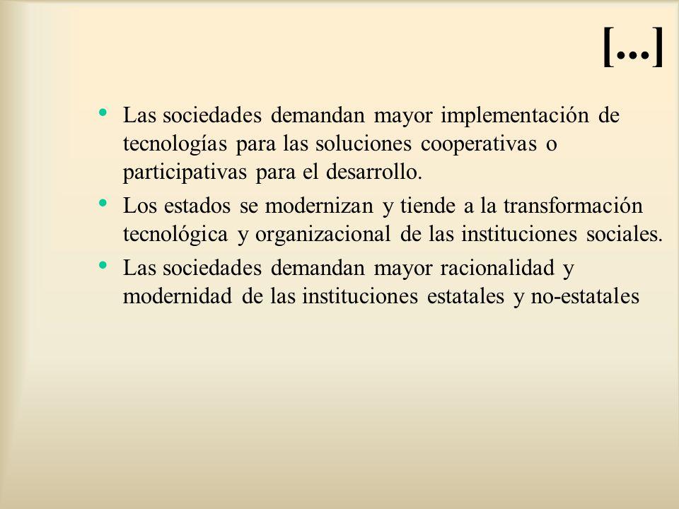 [...] Las sociedades demandan mayor implementación de tecnologías para las soluciones cooperativas o participativas para el desarrollo.